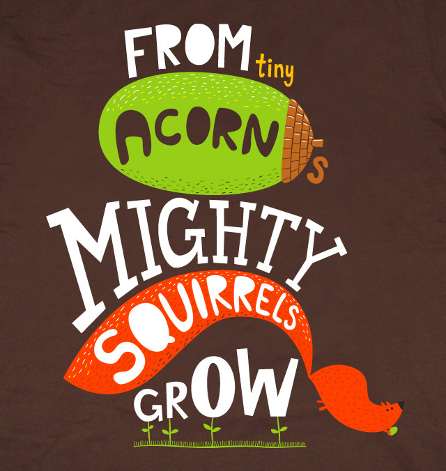 From Tiny Acorns Mighty Squirrels Grow